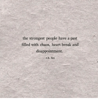 Break, Heart, and Sin: the strongest people have a past  filled with chaos, heart break and  disappointment.  r.h. Sin