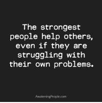 Memes, Awakenings, and 🤖: The strongest  people help others,  even if they are  struggling with  their own problems.  Awakening People.com Awakening People