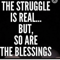 Have Good Day!!: THE STRUGGLE  IS REAL  BUT  SO ARE  THE BLESSINGS Have Good Day!!