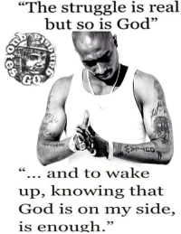 "#GoodMorning #tupac  Like👉Tommy Badgreenn: ""The struggle is real  but so is God""  and to wake  up, knowing that  God is on my side  is enough."" #GoodMorning #tupac  Like👉Tommy Badgreenn"