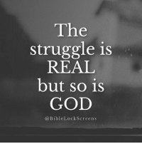 Follow @biblelockscreens: The  struggle is  REAL  but so is  GOD  @BibleLockScreens Follow @biblelockscreens