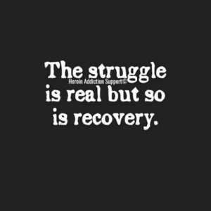 The struggle is real.... So is the recovery💞: The struggle  is real but so  s recovery.  Heroin Addiction SupportC The struggle is real.... So is the recovery💞