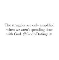 Memes, Struggle, and 🤖: The struggles are only amplified  when we aren't spending time  with God. a GodlyDating 101 Let the struggles push you closer to God, not away from Him.