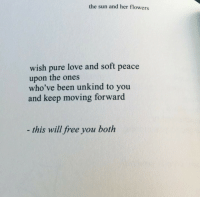 Love, Flowers, and Free: the sun and her flowers  wish pure love and soft peace  upon the ones  who've been unkind to you  and keep moving forward  this will free you both