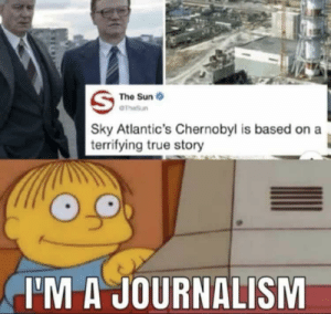 I can't think of a caption via /r/memes http://bit.ly/2ERBTim: The Sun  OTheSun  Sky Atlantic's Chernobyl is based on a  | terrifying true story  I'M A JOURNALISM I can't think of a caption via /r/memes http://bit.ly/2ERBTim
