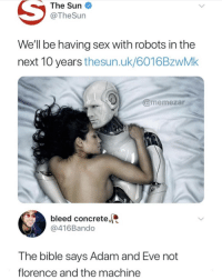 Adam and Eve, Instagram, and Memes: The Sun  @TheSun  Well be having sex with robots in the  next 10 years thesun.uk/6016BzwMk  @memezar  bleed concrete,  @416Bando  The bible says Adam and Eve not  florence and the machine If you're not following @MEMEZAR you might aswell delete instagram 😂😂