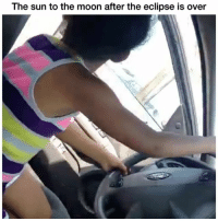 😂😂😂😂: The sun to the moon after the eclipse is over 😂😂😂😂