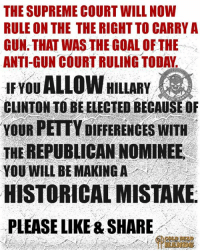 "England, Fail, and Hype: THE SUPREME COURT WILL NOW  RULE ON THE THE RIGHT TO CARRY A  GUN THAT WAS THE GOAL OF THE  ANTI-GUN COURT RULING TODAY  ALLOW HILLARY  IF YOU  CLINTON TO BE ELECTED BECAUSE OF  YOUR PETTY DIFFERENCES WITH  THE REPUBLICAN NOMINEE  YOU WILL BE MAKING A  HISTORICAL MISTAKE  PLEASE LIKE & SHARE ATTENTION GUN OWNERS! 2ND AMENDMENT UNDER ATTACK. READ MORE... Cold Dead Hands  Yes my fellow Patriots, you read that correctly. They agreed that any person concealing a handgun outside the home, must show ""good reason"" to do so before they can acquire a state license to conceal.  They concluded with; ""The protection of the Second Amendment - whatever the scope of that protection may be - simply does not extend to the carrying of concealed firearms in public by members of the general public.""  They have also declined to say whether the Constitution protects the right to openly carry a firearm in public, stating that the question was not an issue in this particular case.  Gun owners in two California counties are now challenging the requirement of showing ""good cause"" as will be defined by local county sheriffs, before they can get a concealed carry permit. It has been stated that the justices took the time to trace the rights of gun ownership from medieval England to the founding of the United States through the Civil War and found that local laws almost universally prohibited carrying concealed firearms in public. Of course this is an absolutely ludicrous statement, considering they call themselves scholars.  Quoting an antiquated and since overruled U.S. Supreme Court ruling from 1897 that states; ""the right of the people to bear arms is not infringed by laws prohibiting the carrying of concealed weapons.""   The appeals court stated that it used typical U.S. Supreme Court methods of looking to our history to resolve gun rights issues, although I believe the history they used was taken out of context.  They stated; "" Because the Second Amendment does not protect in any degree the right to carry concealed firearms in public, any prohibition or restriction a state may choose to impose on concealed carry - including the requirement to ""good cause"" however defined - is necessary allowed by the Amendment.""  Of course there many states that have similar restrictions on concealed carry, and as seen by Supreme Court ruling those lower courts are divided as to whether this violates the Second Amendment. In many articles supporting the decision, they refer back to the U.S. Supreme Court ruling in 2008 Heller vs DC, stating that this was the last time they have heard a Second Amendment case.   What these slanted, media-hype articles fail to include is the U.S. Court of Appeals for the DC district ruled that; ""the Second Amendment protects an individual right to keep and bear arms"" also stating that the right was ""premised on the private use of arms for activities such as hunting and self-defense, the latter being understood as resistance to either private lawlessness or the depredations of a tyrannical government (or a threat from abroad).""   The U.S. Court of Appeals DC district furthermore stated; ""that though the right to bear arms also helped preserve the citizen militia, the activities [the Amendment] protects are not limited to militia service, nor is an individual's enjoyment of the right contingent upon his or her continued or intermittent enrollment in the militia."" The court determined that handguns are ""Arms"" and concluded that as thus, they may not be banned by the District of Columbia.   In DC v Heller, the Supreme Court upheld the U.S. Court of Appeals DC decision, and our late Justice Antonin Scalia handed down their prolific opinion which was supported by Chief Justice John G. Roberts Jr., and Justices Anthony M. Kennedy, Clarence Thomas and Samuel A. Alito Jr.  In the home or not, We the People have a right to protect ourselves, period."