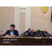 Funny, God, and Memes: The surgeon who  actually did the  surgery Thank god (@funny) memesapp