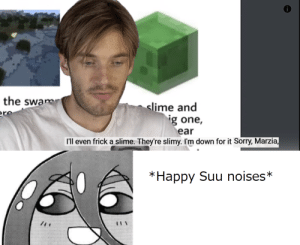 Frick, Sorry, and Happy: the swa  ere  slime and  ig one,  ear  I'll even frick a slime. They're slimy. I'm down for it Sorry, Marzia,  *Happy Suu noises* Would you ...mate with a slime? ...i would ^u^