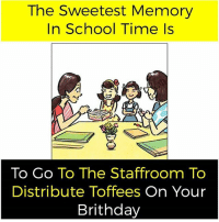Memes, School, and Time: The Sweetest Memory  In School Time Is  To Go To The Staffroom To  Distribute Toffees On Your  Brithday SchoolMemories 😻