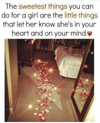 Memes, The Sweetest Thing, and 🤖: The sweetest things you can  do for a girl are the little things  that let her know she's in your  heart and on your mind. ❤💕💋