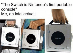 "MeIRL, Switch, and The Switch: ""The Switch is Nintendo's first portable  console""  Me, an intellectual: meirl"