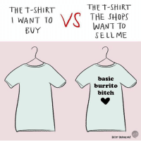 W h y (By @beckybarnicomics): THE T-SHIRT  THE SHOPS  WANT TO  SELLME  THE T-SHIRT  WANT TO  basic  burrito  bitch  BECKY BARNICOAT W h y (By @beckybarnicomics)