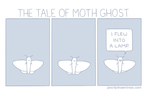 Omg, Tumblr, and Blog: THE TALE OF MOTH GHOST  FLEW  INTO  A LAMP  poorlydrawnlines.com omg-images:  The Tale of Moth Ghost
