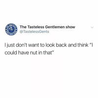 "Memes, Goal, and Back: The Tasteless Gentlemen show  @TastelessGents  MEW  I just don't want to look back and think ""I  could have nut in that"" EVERY HOLE IS MY GOAL!!! DON'T SELL YOURSELF SHORT, YOUNG KINGS!! shootthatrope2019"