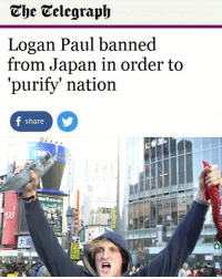 Memes, Japan, and Telegraph: The Telegraph  Logan Paul banned  from Japan in order to  'purify' nation  share  IV Oh right (I didn't make this idk if it's real)