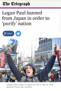 "Memes, Http, and Japan: The Telegraph  Logan Paul banned  from Japan in order to  'purify' nation  share  nX  Logan Paul vlogs in Japan in 2017, but is now  banned from the country <p>Logan Paul banned via /r/memes <a href=""http://ift.tt/2qygWo0"">http://ift.tt/2qygWo0</a></p>"