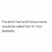 💺: The tenth Fast and Furious movie  should be called Fast 10: Your  Seatbelts 💺