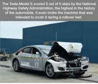 https://t.co/9iUWP8lnUV: The Tesla Model S scored 5 out of 5 stars by the National  Highway Safety Administration, the highest in the history  of the automobile. It even broke the machine that was  intended to crush it during a rollover test. https://t.co/9iUWP8lnUV