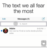 For real 😶🙄 MexicansProblemas Via @beinglatino: The text we all fear  the most  Edit  Messages (1)  Q Search  Mádre  Son casi las 10 de la noche donde pinches  estas  8:42 PM>  SC: BLSNAPZ For real 😶🙄 MexicansProblemas Via @beinglatino
