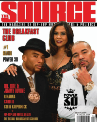 Club, Colin Kaepernick, and Dr. Dre: THE  THE MAGAZINE OF HIP-HOP MU  THE BREAKFAST  CLUB  #1  RADID  POWER 30  RE &POLITICS  DR. DRE  JIMMY IOVINE  RIHANNA  CARDI B  COLIN KAEPERNICK  HIP-HOP AND MENTAL HEALTH  THE SEXUAL HARASSMENT SCANDAL  POWER  30 The Breakfast Club Graces Cover 2 of The Source's POWER30 issue, Recreates Classic 1997 Cover with The Firm: Nas, Foxy Brown and AZ. This marks their fifth consecutive year winning the No. 1 spot for Power 30 Radio DJs. SourceThrowbackIssue SOURCEPOWER