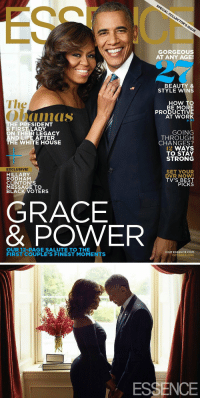 Beautiful, Funny, and Life: The  THE PRESIDENT  & FIRST LADY  ON THEIR LEGACY  AND LIFE AFTER  THE WHITE HOUSE  EXCLUSIVE!  HILLARY  RODHAM  CLINTON'S  MESSAGE TO  BLACK VOTERS  GRACE  & POWER  OUR 12-PAGE SALUTE TO THE  FIRST COUPLE'S FINEST MOMENTS  GORGEOUS  AT ANY AGE!  BEAUTY &  STYLE WINS  HOW TO  BE MORE  PRODUCTIVE  AT WORK  GOING  THROUGH  CHANGES?  WAYS  TO STAY  STRONG  SET YOUR  DVR NOW!  TV'S BEST  PICKS  VISIT ESSENCE COM  OCTOBER 2016   ESSENCE I'm gonna miss them so much