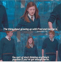 • Ginny is my all time favorite character and I'll always be mad about the way they wrote her character in the movies. Who's your favorite?: The thing about growing up with Fred and George is,  @SLUGHORNS IG  You sort of start thinking anything's  possible you've got enoughnerve. • Ginny is my all time favorite character and I'll always be mad about the way they wrote her character in the movies. Who's your favorite?