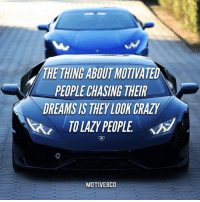I'm not crazy. You're just lazy. 🔥 🙌: THE THING ABOUT MO  L PEOPIECHASING THEIR  DREAMS IS THEY LOOK CRAZY  MOTIVE8CO I'm not crazy. You're just lazy. 🔥 🙌