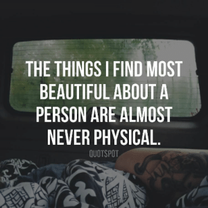 Beautiful, Physical, and Never: THE THINGS I FIND MOST  BEAUTIFUL ABOUT A  PERSON ARE ALMOST  NEVER PHYSICAL  QUOTSPOT