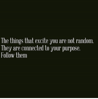 Very true @awake_spiritual: The things that excite you are not random  They are connected to your purpose  Follow them Very true @awake_spiritual