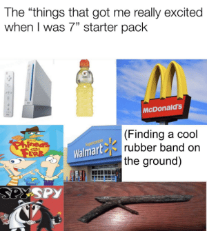 "McDonalds, Walmart, and Cool: The ""things that got me really excited  when I was 7"" starter pack  wo  McDonalds  (Finding a cool  centre  Walmart  rubber band on  an  the ground)  SPYSPY stick that looks like gun is my favorite"