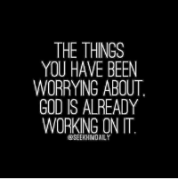 For more, follow 👉 @seekhimdaily: THE THINGS  YOU HAVE BEEN  WORRYING ABOUT  GOD IS ALREADY  WORKING ON IT  @SEEKHIMDAILY For more, follow 👉 @seekhimdaily