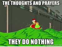 When I see a Thoughts and Prayers post: THE THOUGHTS AND PRAYERS  THEY DO NOTHING  memegenerator.net When I see a Thoughts and Prayers post