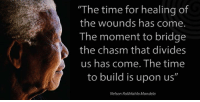 "Memes, Nelson Mandela, and 🤖: ""The time for healing of  the wounds has come.  The moment to bridge  the chasm that divides  us has come. The time  to build is upon us""  Nelson Rolihlahla Mandela ""The time for healing of the wounds has come. The moment to bridge the chasm that divides us has come. The time to build is upon us."" - Nelson Mandela www.nelsonmandela.org"