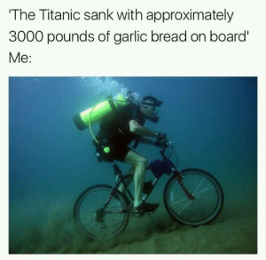 I'm on my way by Holofan4life FOLLOW 4 MORE MEMES.: The Titanic sank with approximately  3000 pounds of garlic bread on board'  Ме: I'm on my way by Holofan4life FOLLOW 4 MORE MEMES.