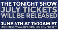 "<h2><b>REMINDER! </b></h2><h2>We just released tickets for July!</h2><h2><b><a href=""http://www.nbc.com/the-tonight-show/blogs/113111"" target=""_blank"">Visit our ticketing page for more info! </a></b></h2><p><b>UPDATE: </b>Tickets for July have been reserved! We will be releasing our Monologue Rehearsal tickets this Friday, (6/5), at 11am ET! <a href=""http://www.nbc.com/the-tonight-show/blogs/113111"" target=""_blank"">Visiting our ticketing page for more info! </a></p>: THE TONIGHT SHOW  JULY TICKETS  WILL BE RELEASED  JUNE 4TH AT 11:00AM ET  MORE INFO: WWW.TONIGHTSHOW.COM/TICKETS <h2><b>REMINDER! </b></h2><h2>We just released tickets for July!</h2><h2><b><a href=""http://www.nbc.com/the-tonight-show/blogs/113111"" target=""_blank"">Visit our ticketing page for more info! </a></b></h2><p><b>UPDATE: </b>Tickets for July have been reserved! We will be releasing our Monologue Rehearsal tickets this Friday, (6/5), at 11am ET! <a href=""http://www.nbc.com/the-tonight-show/blogs/113111"" target=""_blank"">Visiting our ticketing page for more info! </a></p>"