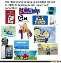 """Tap to see the meme: The """"too young to be a 90's kid but too old  to relate to Musical.ly and Jake Paul""""  generation  iCarly  DIARY  CARTOON NETWORK  ENGUIN  ISNE  oriGina  Poptropica  INECRRE  ANGRY BIRDS  funny.ce Tap to see the meme"""