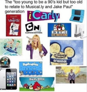 "too young: The ""too young to be a 90's kid but too old  to relate to Musical.ly and Jake Paul""  generation  Carly  CN  DIARY  WHpy Ki  CLUB  CPENGUIN  CARTOOH HETWORK  CHANNEL  orIGinaL  Poptropica  lHECARE  ANGRY BIRDS"