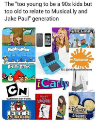 "Nickelodeon, youtube.com, and Kids: The ""too young to be a 90s kids but  too old to relate to Musical.ly and  Jake Paul"" generation  MINEERAF  Ropiropica  NICKELODEON  ANGRY BIRps  IG I @childhoodstvshows  Car  DIARY  CARTOONNETWORK  ISNE  CHANNEL  oriGinaL  PENGUIN Add something like early Youtube to this and you have my entire childhood"
