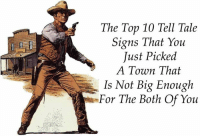 Dank Memes, Tales, and Signs: The Top 10 Tell Tale  Signs That You  Just Picked  A Town That  Is Not Big Enough  For The Both Of You