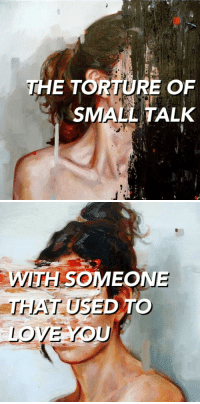 Used, Small Talk, and Someone: THE TORTORE OF  SMALL TALK   WITH SOMEONE  USED TO