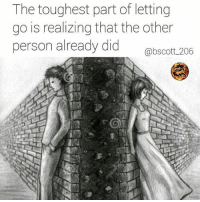 Facts, Fye, and Goals: The toughest part of letting  go is realizing that the other  person already did o  @bscott_206 Rp♻@bscott_206 👣 For Good Quality Fye Memes To Post On Your Page, Go Check Out👉🔥@fyeassmemes🔥 FOLLOW THE CREW 🔥@king_smiles_ 🔥@leggygirl1 🔥@bscott_206 fyeassmemes king_smiles_ leggygirl1 bscott_206 love followback realtalk facts goals lovequotes relationshipgoals photooftheday truestory sexuall inlove powercouples quotes relationships picoftheday webstagram quotesofthegram tagafriend positivevibes truelove bestoftheday worth babe honesty truthbetold lit