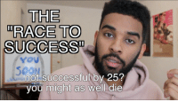 Fail, Funny, and Forever: THE  TRACE TO  SUCCESS  S0ON  not successful by 25  you might as well die NEW VIDEO  Succeed in your 20's...OR FAIL FOREVER. (+hoodie giveaway)  https://t.co/clnFPbRm9W https://t.co/ZLlNN6axU9