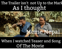 Have you watched The Trailer??: The Trailer isn't not Up to the Mark  As I thought  Meme Nepal  When I watched Teaser and Song  Of The Movie Have you watched The Trailer??