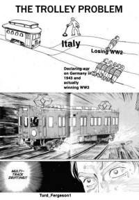 ww2: THE TROLLEY PROBLEM  Italy  Losing WW2  Declaring-war  on Germany in  1943 and  actually  winning WW2  MULTI-  TRACK  DRIFTING!!  2  Turd_Fergeson1
