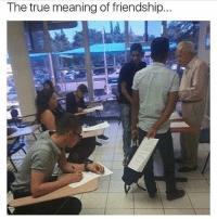 Memes, True, and Meaning: The true meaning of friendship. I get my memes from @comedykhazi 😂