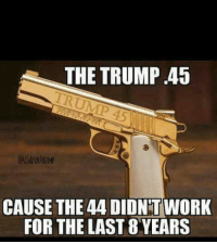 Exactly! #NIDPatriots #DealWithIt: THE TRUMP .45  @USAFORTRUMP  CAUSE THE 44 DION TWORK  FOR THE LAST 8 YEARS Exactly! #NIDPatriots #DealWithIt