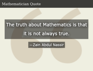 SIZZLE: The truth about Mathematics is that it is not always true.