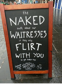 White, Truth, and Funny Signs: the  truth about our  WAITRESSES  is they only  FLIRT  WITH YOU  to get better tips  THE  WHITE HARTS  INN The truth...